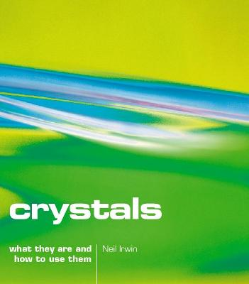 Crystals: What they are and how to use them by Neil Irwin