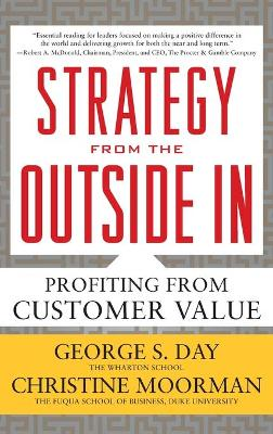 Strategy from the Outside In: Profiting from Customer Value by George Day