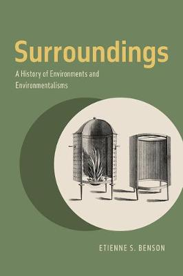 Surroundings: A History of Environments and Environmentalisms by Etienne S. Benson