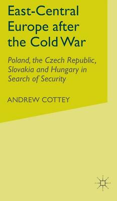 East-Central Europe after the Cold War by Andrew Cottey