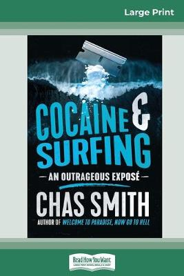 Cocaine and Surfing: An outrageous expose (16pt Large Print Edition) by Chas Smith