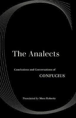The Analects: Conclusions and Conversations of Confucius by Confucius