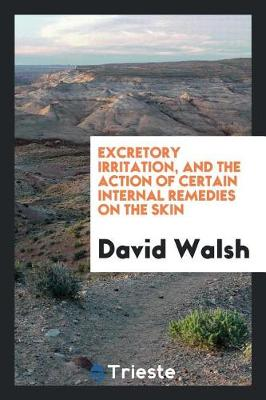 Excretory Irritation, and the Action of Certain Internal Remedies on the Skin by David Walsh