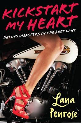 Kickstart My Heart: A Carnival of Dating Disasters by Lana Penrose