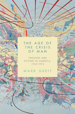 The Age of the Crisis of Man by Mark Greif