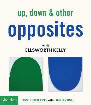 Up, Down & Other Opposites with Ellsworth Kelly by Ellsworth Kelly