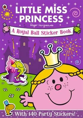 Mr Men and Little Miss: Little Miss Princess: A Royal Ball: Sticker Book book
