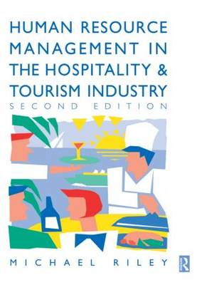 Human Resource Management in the Hospitality and Tourism Industry by Michael Riley