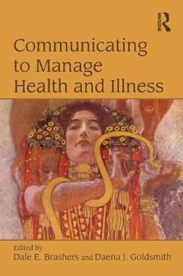 Communicating to Manage Health and Illness by Dale E Brashers