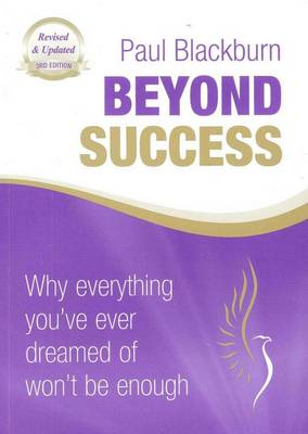 Beyond Success: Why Everything You Have Ever Dreamed of Won't Be Enough by Paul Blackburn