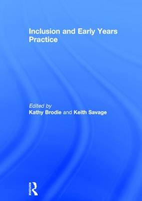 Inclusion and Early Years Practice by Kathy Brodie