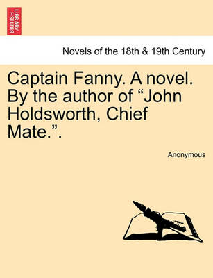 Captain Fanny. a Novel. by the Author of John Holdsworth, Chief Mate.. by Anonymous