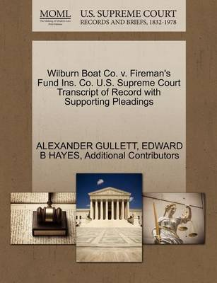 Wilburn Boat Co. V. Fireman's Fund Ins. Co. U.S. Supreme Court Transcript of Record with Supporting Pleadings by Alexander Gullett