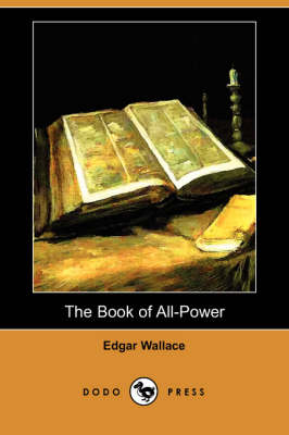 The Book of All-Power (Dodo Press) by Edgar Wallace