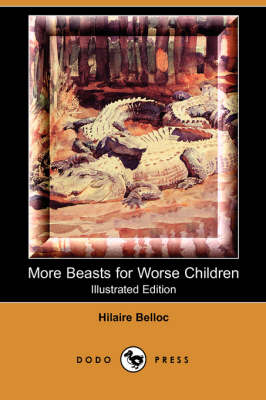 More Beasts for Worse Children (Illustrated Edition) (Dodo Press) book