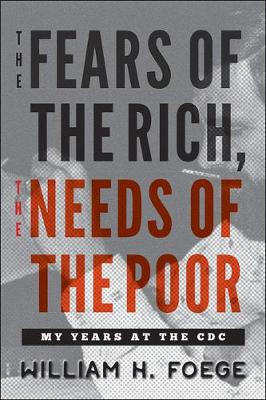 The Fears of the Rich, The Needs of the Poor by William W. Foege
