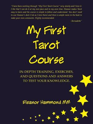 My First Tarot Course: In-Depth Training, Exercises, and Questions and Answers to Test Your Knowledge by Eleanor Hammond