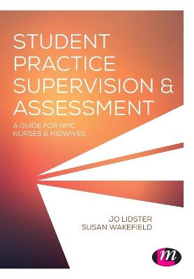 Student Practice Supervision and Assessment: A Guide for NMC Nurses and Midwives by Jo Lidster