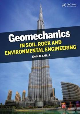 Geomechanics in Soil, Rock, and Environmental Engineering by John Small
