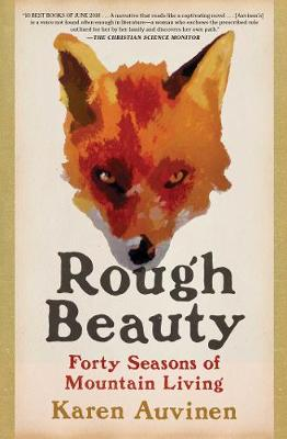 Rough Beauty: Forty Seasons of Mountain Living by Karen Auvinen