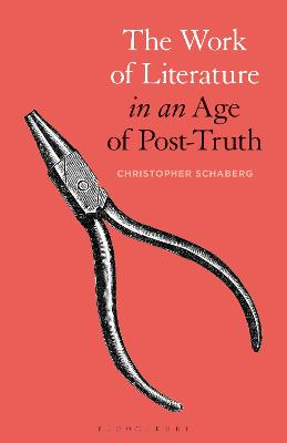 The Work of Literature in an Age of Post-Truth by Christopher Schaberg