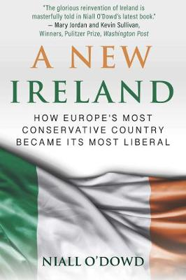 A New Ireland: How Europe's Most Conservative Country Became Its Most Liberal by Niall O'Dowd