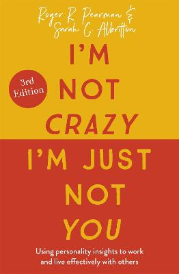I'm Not Crazy, I'm Just Not You: The Real Meaning of the 16 Personality Types by Roger Pearman