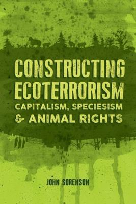 Constructing Ecoterrorism by John Sorenson