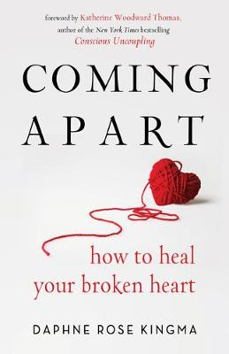 Coming Apart: How to Heal Your Broken Heart by Daphne Rose Kingma
