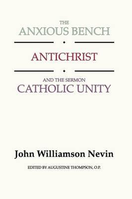 Anxious Bench, Antichrist & the Sermon Catholic Unity by John Williamson Nevin