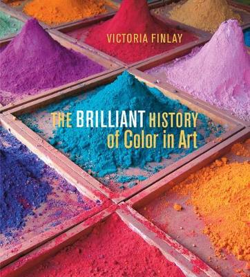 The Brilliant History of Color in Art by Victoria Finlay