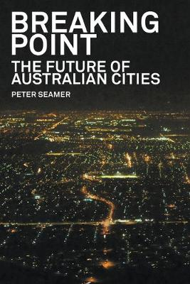 Breaking Point: The Future of Australian Cities by Peter Seamer