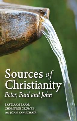 Sources of Christianity: Peter, Paul and John by Bastiaan Baan