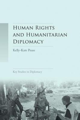 Human Rights and Humanitarian Diplomacy by Kelly-Kate Pease