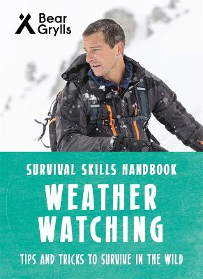 Bear Grylls Survival Skills: Weather Watching by Bear Grylls