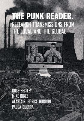 The Punk Reader: Research Transmissions from the Local and the Global by Mike Dines