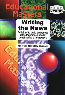 Writing the News: Activities to Build Awareness of the Techniques Used in Constructing a Newspaper by Sally Murphy