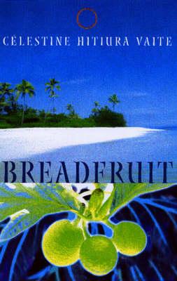 Breadfruit: A Slice of Life - and Love - Tahitian Style by Celestine Hitiura Vaite