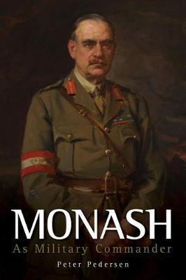 Monash: As Military Commander by Peter Pedersen