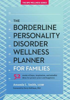The Borderline Personality Disorder Wellness Planner for Families by Amanda L. Smith