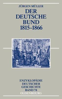 Der Deutsche Bund 1815-1866 by Jurgen Muller
