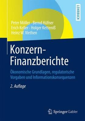 Konzern-Finanzberichte: Okonomische Grundlagen, Regulatorische Vorgaben Und Informationskonsequenzen by Professor Peter Moller