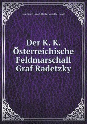 Der K. K. Osterreichische Feldmarschall Graf Radetzky by Friedrich Jakob Heller Von Hellwald