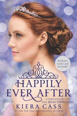 Happily Ever After: Companion to the Selection Series by Kiera Cass