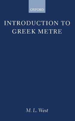 Introduction to Greek Metre by M. L. West