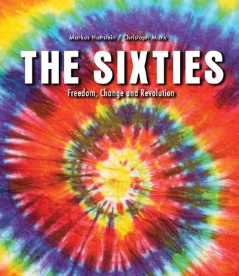 The Sixties: Freedom, Change and Revolution by Markus Hattstein