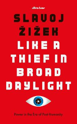 Like A Thief In Broad Daylight: Power in the Era of Post-Humanity by Slavoj Zizek