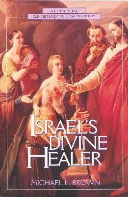 Israel's Divine Healer by Michael L. Brown
