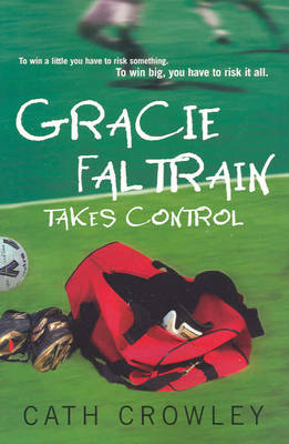 Gracie Faltrain Takes Control by Cath Crowley