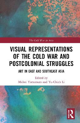 Visual Representations of the Cold War and Postcolonial Struggles: Art in East and Southeast Asia book